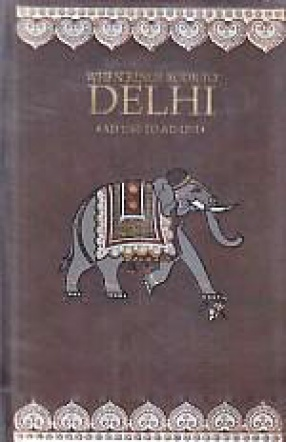 When Kings Rode to Delhi 1000 AD-1761 AD