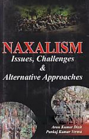 Naxalism: Issues, Challenges & Alternative Approaches