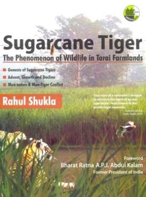 Sugarcane Tiger: The Phenomenon of Wildlife in Tarai Farmlands