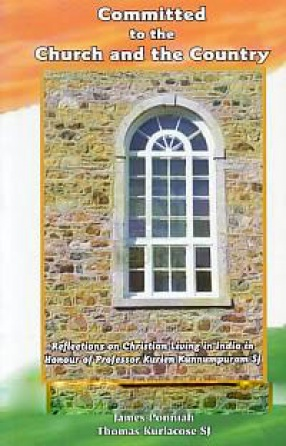 Committed to the Church and the Country: Reflections on Christian Living in India in Honour of Professor Kurien Kunnumpuram SJ