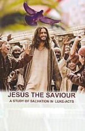 Jesus the Saviour: A Study of Salvation in Luke-Acts