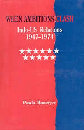 When Ambitions Clash: Indo-US Relations, 1947-1974