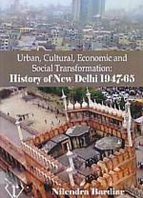 Urban, Cultural, Economic and Social Transformation: History of New Delhi, 1947-65