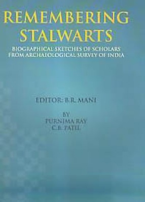 Remembering Stalwarts: Biographical Sketches of Scholars from Archaeological Survey of India