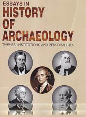Essays in History of Archaeology: Themes, Institutions and Personalities