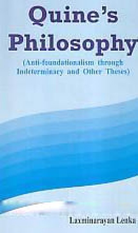 Quine's Philosophy: Anti-Foundationalism Through Indeterminacy and Other Theses