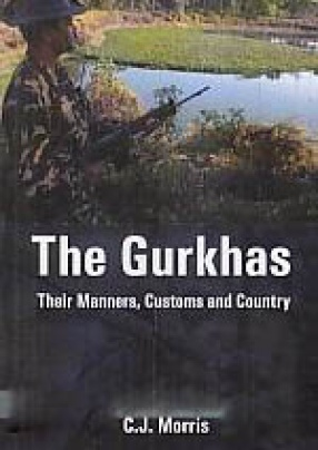 The Gurkhas: Their Manners, Customs and Country