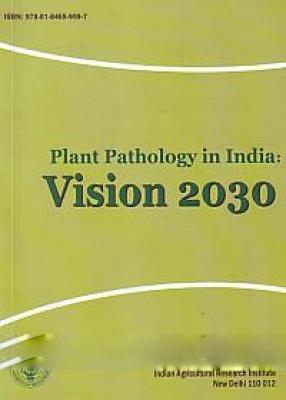 Plant Pathology in India: Vision 2030