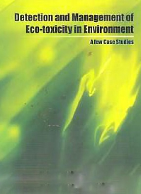 Detection and Management of Eco-Toxicity in Environment: A Few Case Studies