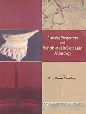 Changing Perspectives and Methodologies in South Asian Archaeology