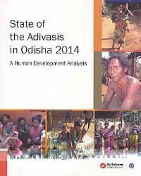 State of the Adivasis in Odisha 2014: A Human Development Analysis