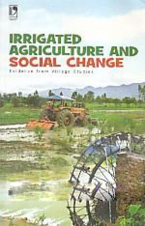 Irrigated Agriculture and Social Change: Evidence from Village Studies