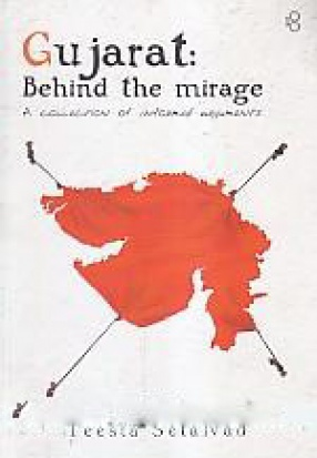Gujarat: Behind the Mirage: A Collection of Informed Arguments