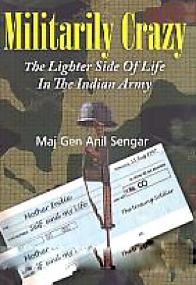 Militarily Crazy: The Lighter Side of Life in The Indian Army