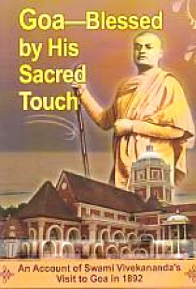 Goa-Blessed by His Sacred Touch: An Account of Swami Vivekananda's Visit to Goa in 1892