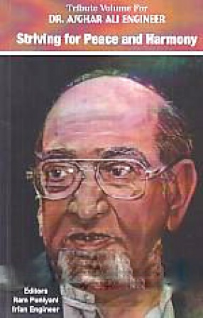 Tribute Volume For Dr. Asghar Ali Engineer: Striving for Peace and Harmony