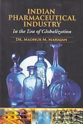 Indian Pharmaceutical Industry in the Era of Globalization