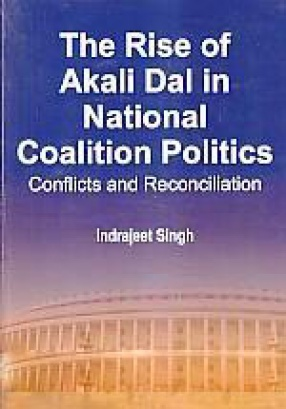 The Rise of Akali Dal in National Coalition Politics: Conflicts and Reconciliation