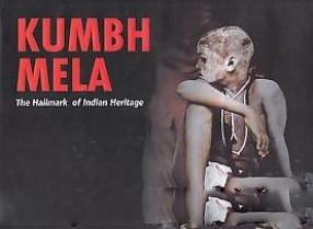 Kumbh Mela: The Hallmark of Indian Heritage