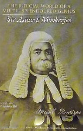 The Judicial World of A Multi-Splendoured Genius: Sir Asutosh Mookerjee