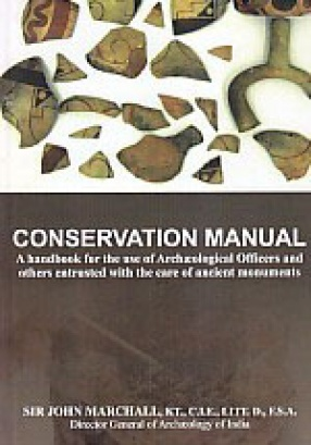 Conservation Manual: A Handbook for the Use of Archaeological Officers and Others Entrusted With the Care of Ancient Monuments