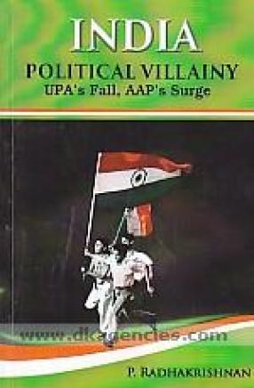 India: Political Villainy: UPA's Fall, AAP's Surge