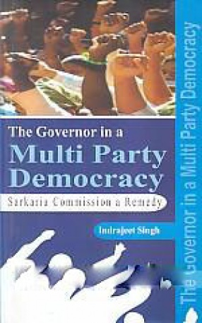 The Governor in a Multi Party Democracy: Sarkaria Commission a Remedy