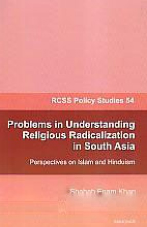 Problems in Understanding Religious Radicalization in South Asia: Perspectives on Islam and Hinduism