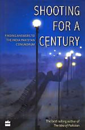 Shooting For A Century: Finding Answers to the India-Pakistan Conundrum