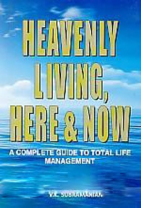Heavenly Living, Here & Now: A Complete Guide to Total Life Management
