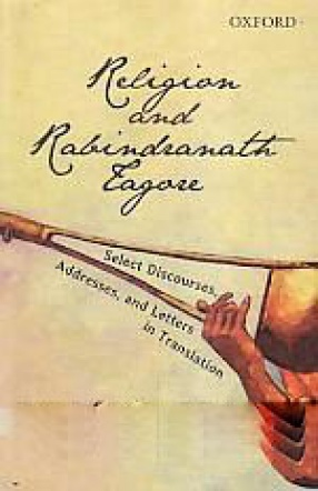 Religion and Rabindranath Tagore: Select Discourses, Addresses, and Letters in Translation