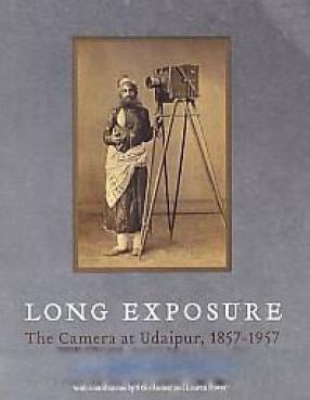 Long Exposure: The Camera at Udaipur, 1857-1957