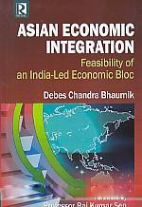 Asian Economic Integration: Feasibility of an India-Led Economic Bloc