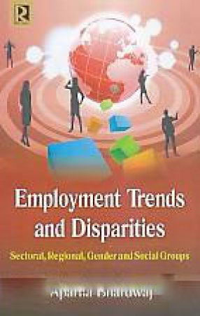 Employment Trends and Disparities: Sectoral, Regional, Gender and Social Groups