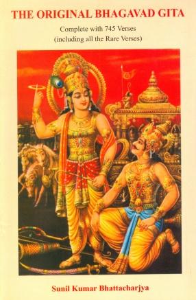 The Original Bhagavad Gita: Complete With 745 Verses (Including all the Rare Verses)