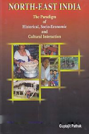 North-East India: The Paradigm of Historical, Socio-Economic and Cultural Interaction