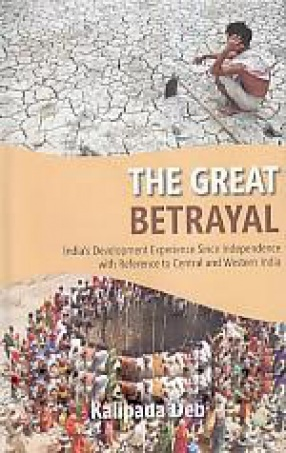The Great Betrayal: India's Development Experience Since Independence With Reference to Central and Western India
