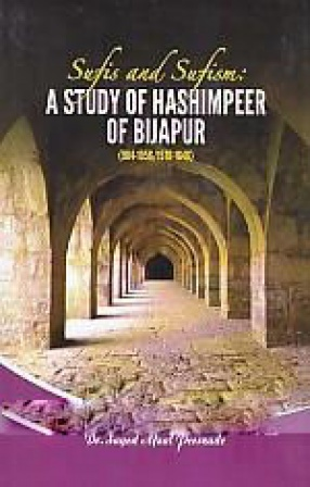 Sufis and Sufism: A Study of Hashimpeer of Bijapur (984-1056/1576-1646)
