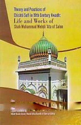 Theory and Practices of Chishti Sufi in 19th Century Awadh: Life and Works of Shah Muhammad Mehdi 'Ata of Salon