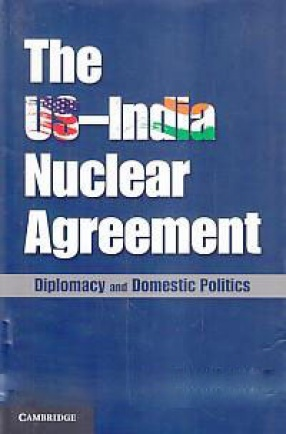 The US-India Nuclear Agreement: Diplomacy and Domestic Politics