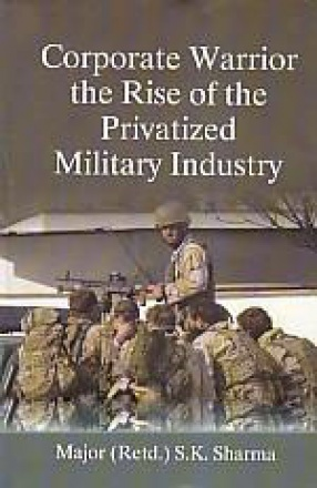 Corporate Warrior: The Rise of Privatized Military Industry