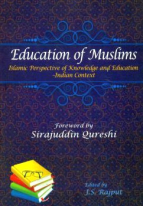 Education of Muslims: Islamic Perspective of Knowledge and Education: Indian Context