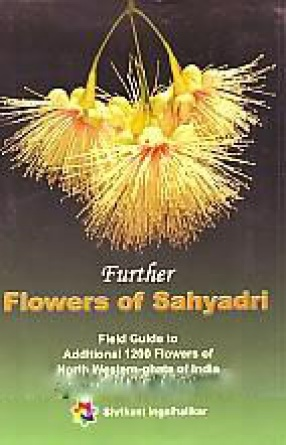 Flowers of Sahyadri: Field Guide to Additional 1200 Flowers of North Western-Ghats of India
