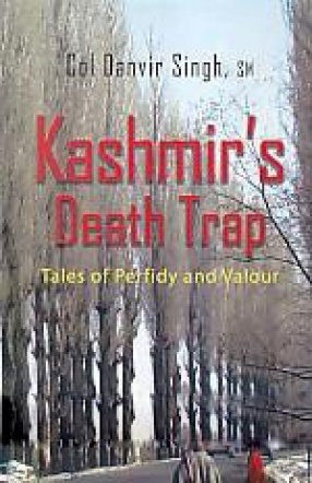 Kashmir's Death Trap: Tales of Perfidy and Valour