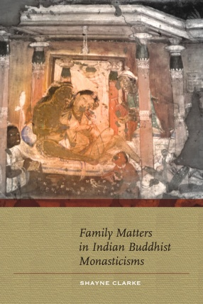 Family Matters in Indian Buddhist Monacticisms