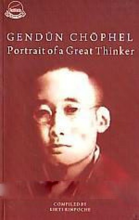 Gendun Hhophel: Portrait of A Great Tibetan Thinker