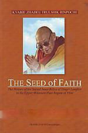 The Seed of Faith: The History of the Sacred Inner Relics of Dingri Langkor in the Upper Mountain-Pass Region of Tibet