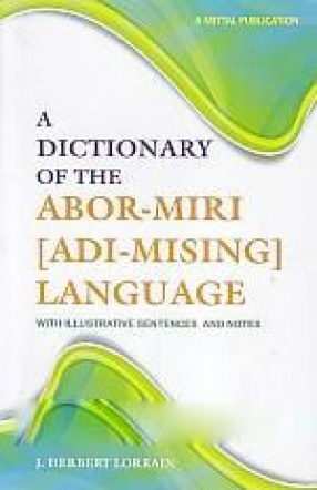 A Dictionary of the Abor-Miri Language: With Illustrative Sentences and Notes