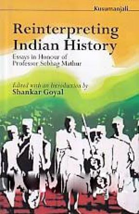 Reinterpreting Indian history: Essays in Honour of Professor Sobhag Mathur