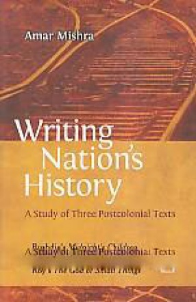 Writing Nation's History: A Study of Three Postcolonial Texts
